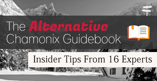 The Alternative Chamonix Guidebook: Insider Tips from 16 Experts